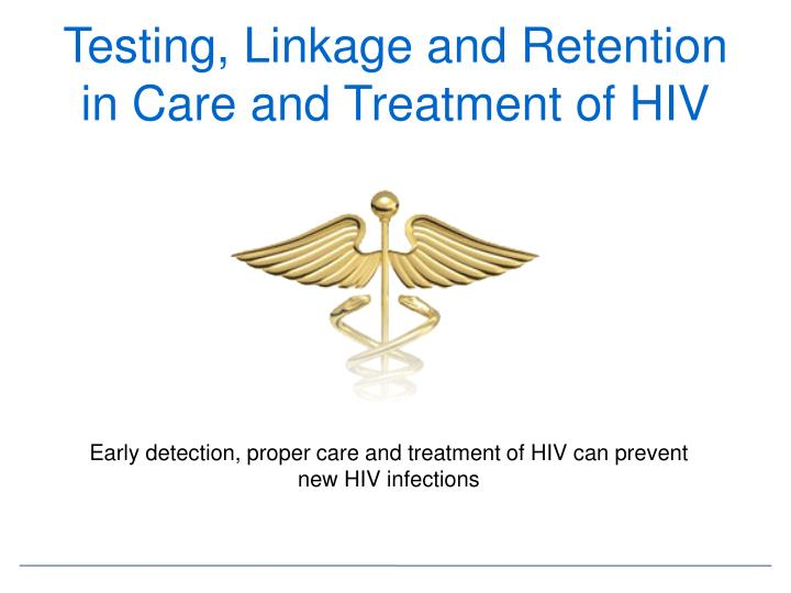 Testing, Linkage and Retention in Care and Treatment of HIV