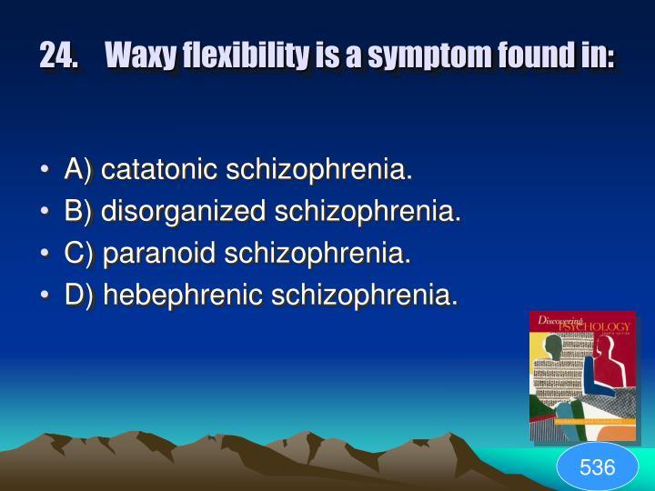 24.Waxy flexibility is a symptom found in: