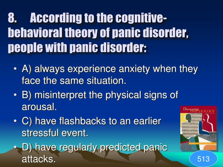 8. According to the cognitive-behavioral theory of panic disorder, people with panic disorder: