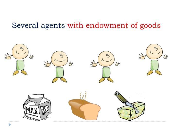 Several agents with endowment of goods