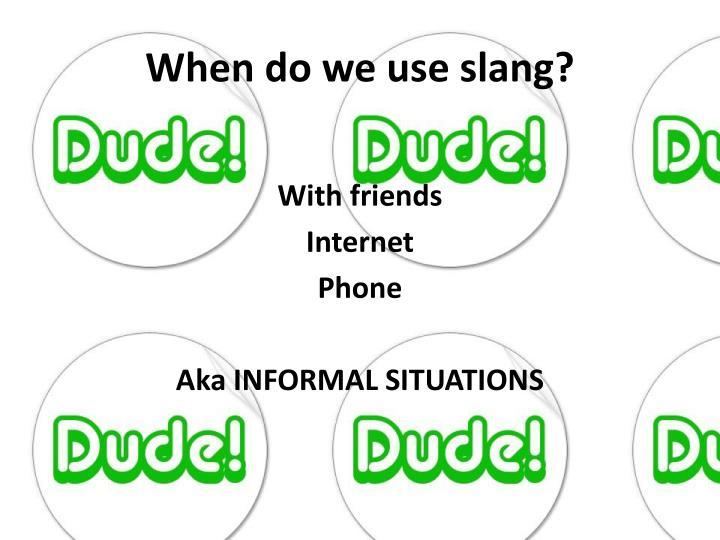 When do we use slang?