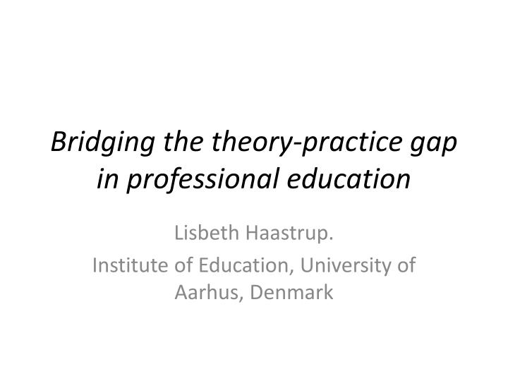 bridging the theory practice gap in professional education n.