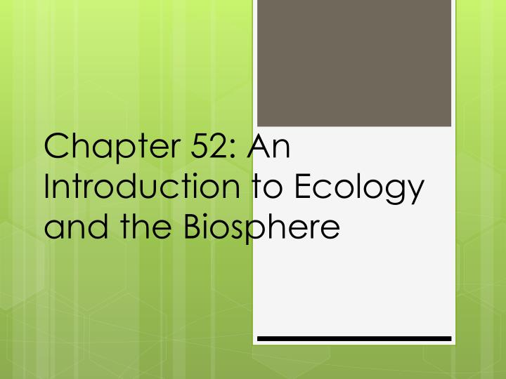 chapter 52 an introduction to ecology and the biosphere n.