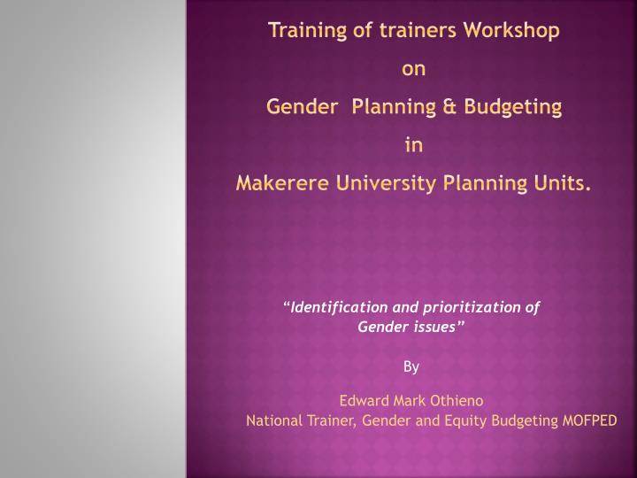 training of trainers workshop on gender planning budgeting in makerere university planning units n.