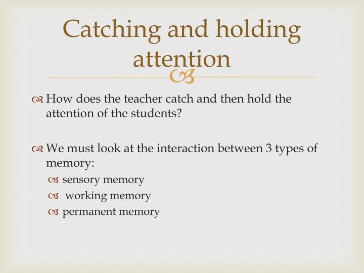 Catching and holding attention