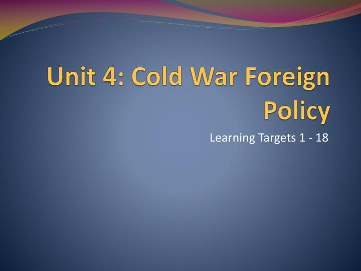 unit 4 cold war foreign policy n.