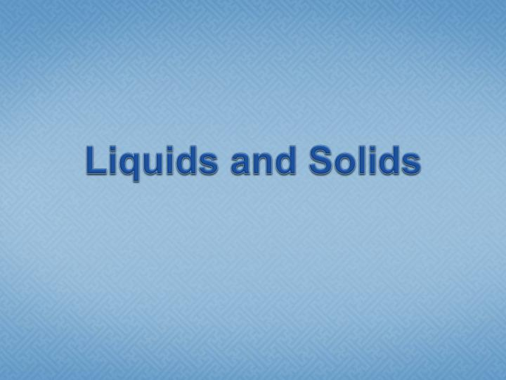 liquids and solids n.