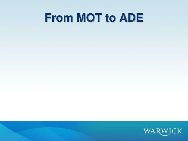 From MOT to ADE