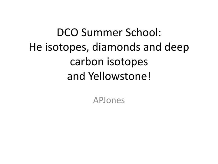 dco summer school he isotopes diamonds and deep carbon isotopes and yellowstone