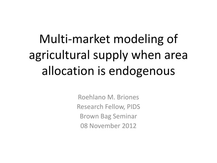 multi market modeling of agricultural supply when area allocation is endogenous n.