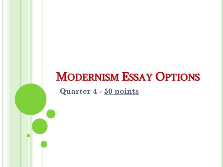 modernism 2 essay Modernism/modernity focuses on the methodological, archival, and theoretical approaches particular to modernist studies it encourages an interdisciplinary approach linking music, architecture, the visual arts, literature, and social and intellectual history.