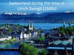switzerland during the time of ulrich zwingli 1500s
