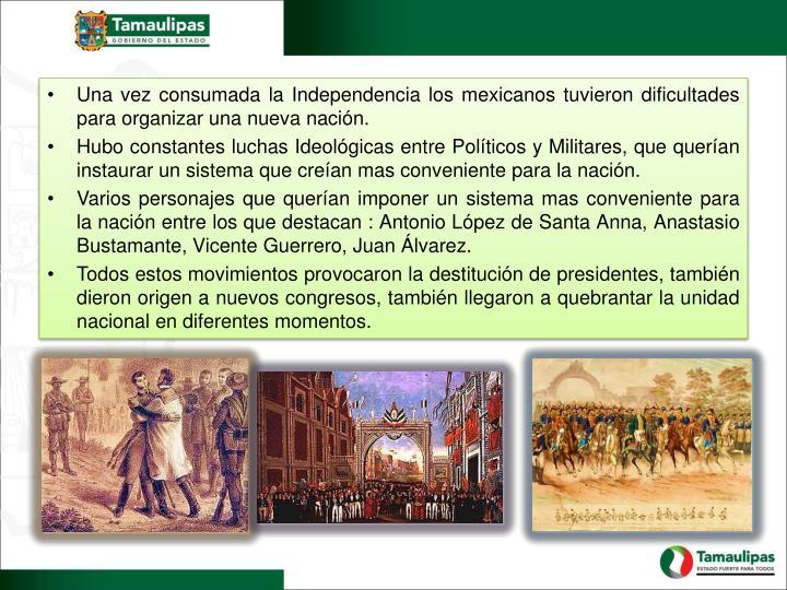 Una vez consumada la Independencia los mexicanos tuvieron dificultades para organizar una nueva naci...