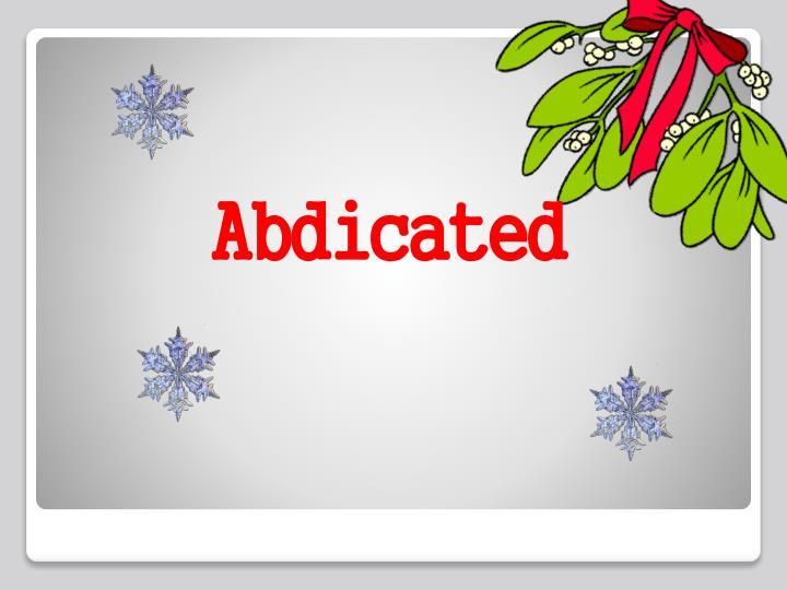 Abdicated