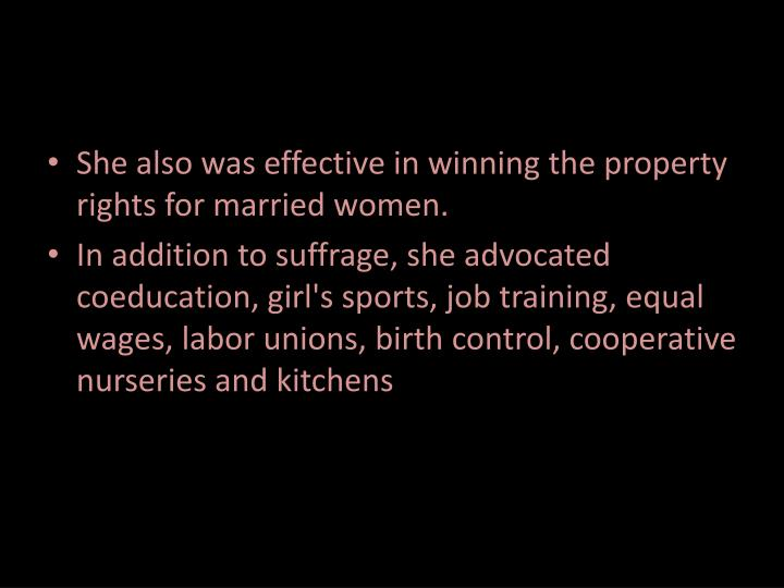 She also was effective in winning the property rights for married women.