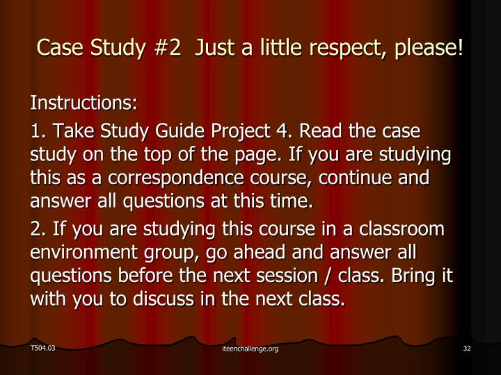 Case Study #2  Just a little respect, please!