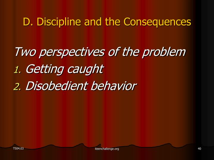 D. Discipline and the Consequences