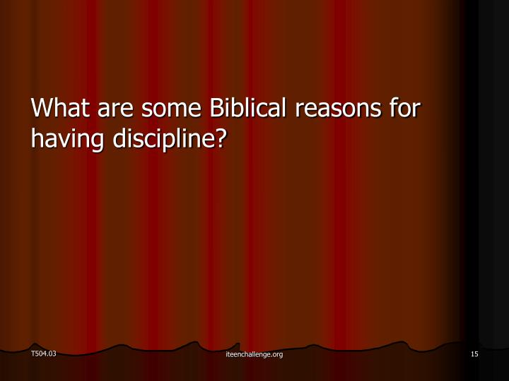 What are some Biblical reasons for having discipline?