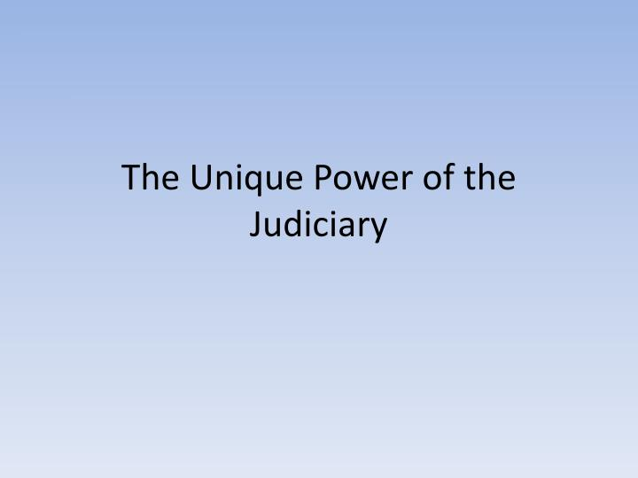 the unique power of the judiciary n.