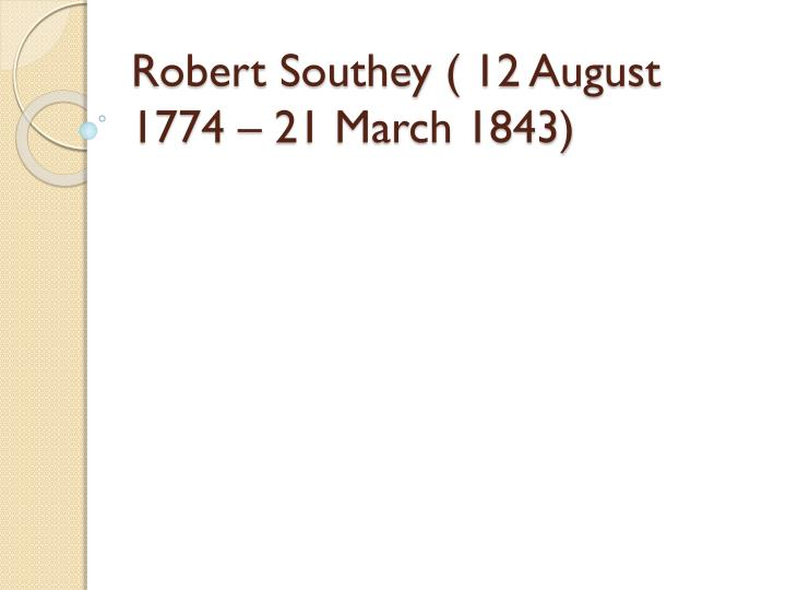 robert southey 12 august 1774 21 march 1843 n.