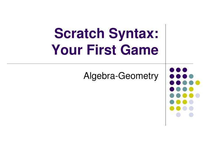 Scratch syntax your first game