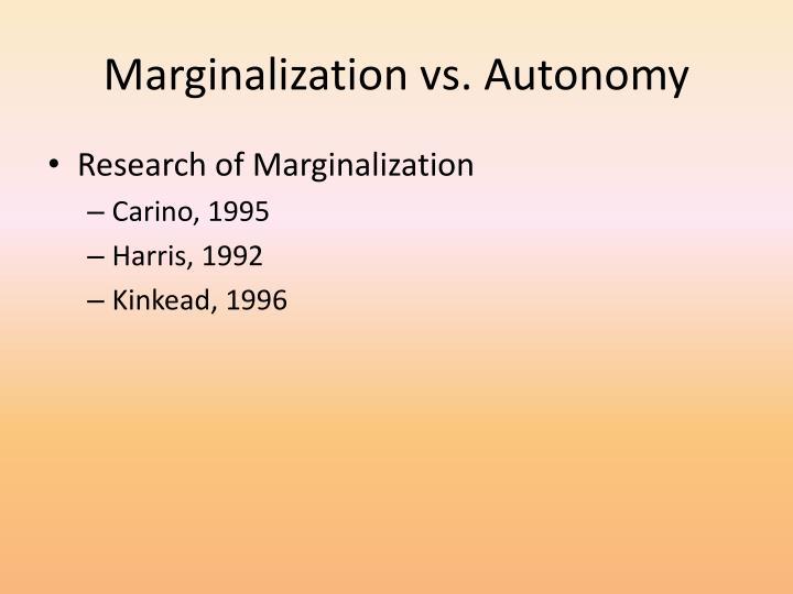 Marginalization vs. Autonomy