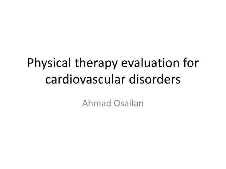 Physical therapy evaluation for cardiovascular disorders