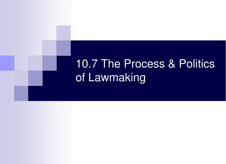 10 7 the process politics of lawmaking n.