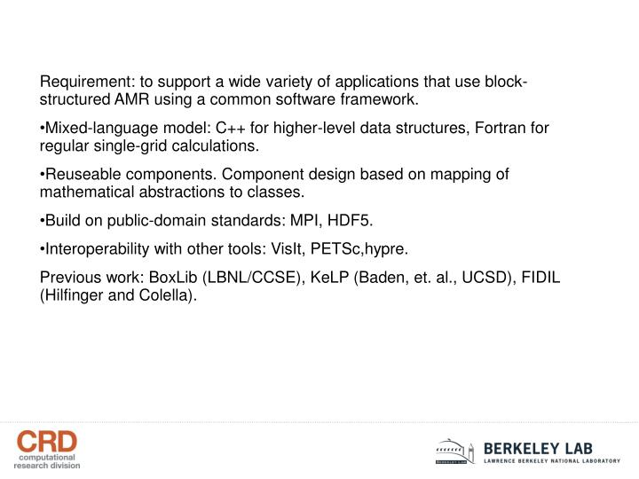 Requirement: to support a wide variety of applications that use block-structured AMR using a common software framework.