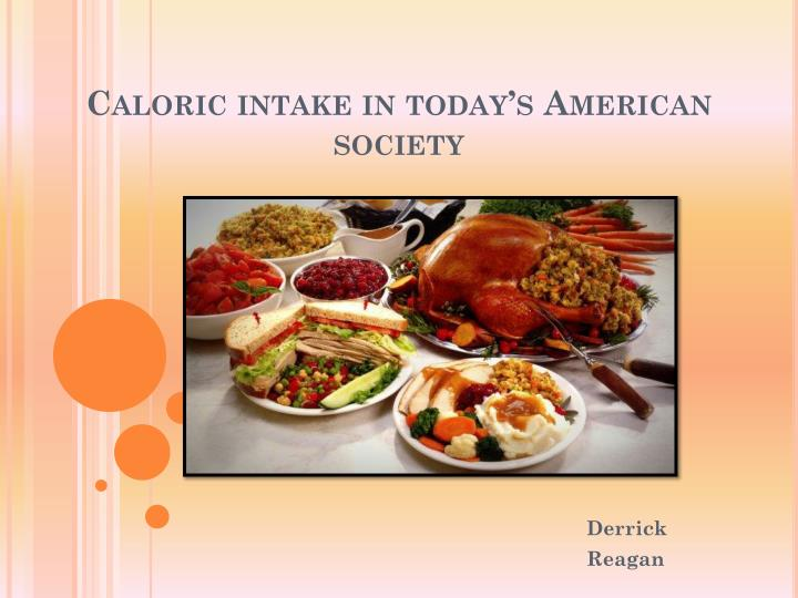 caloric intake in today s american society n.