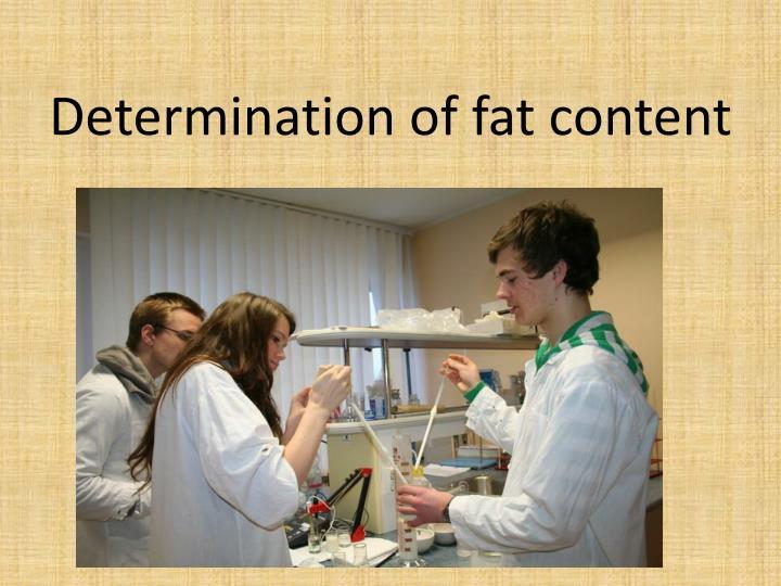 Determinationof fat content