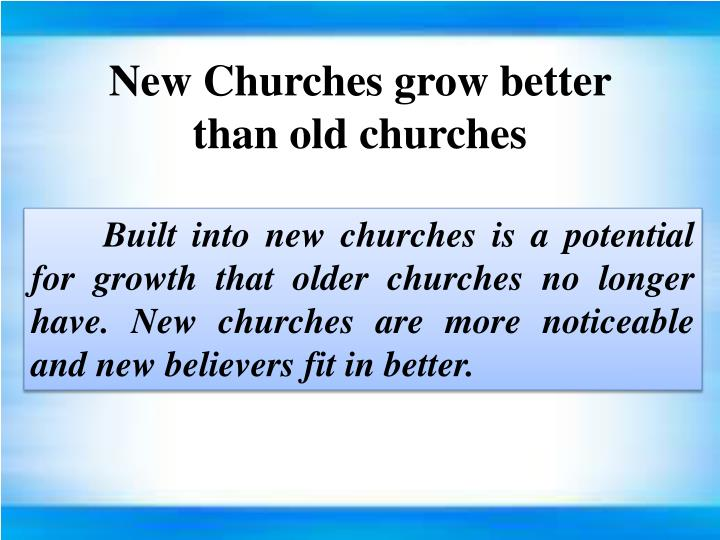 New Churches grow better than old churches