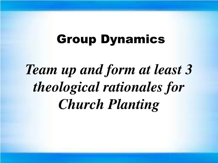 Team up and form at least 3 theological rationales for Church Planting