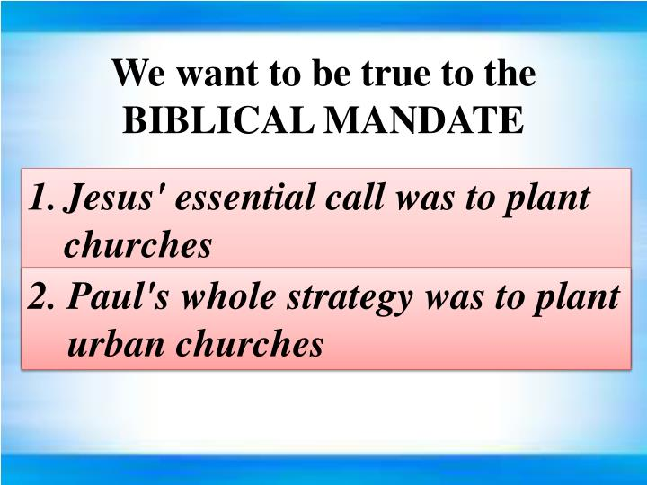 We want to be true to the BIBLICAL MANDATE
