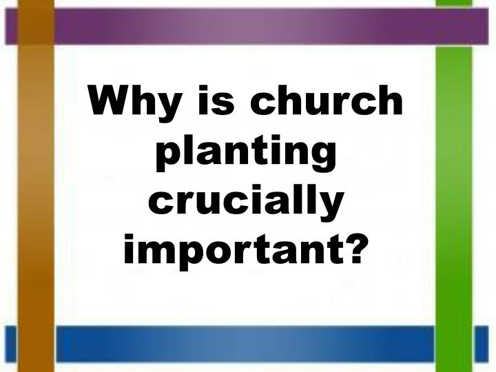 Why is church planting crucially important?
