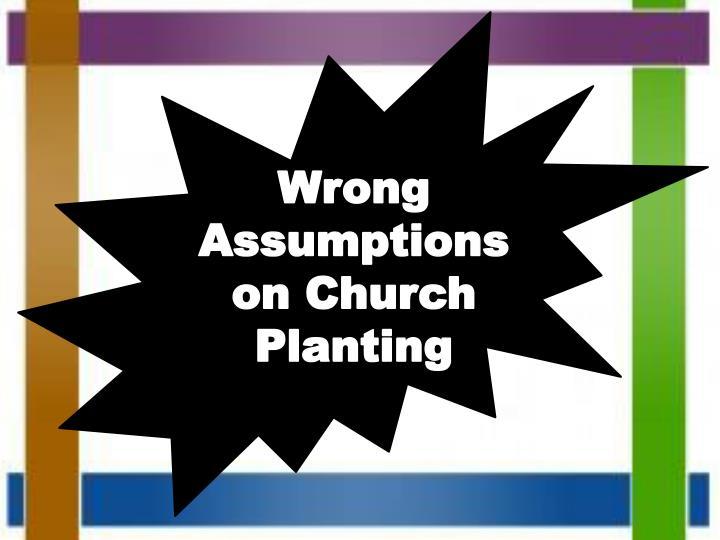 Wrong Assumptions on Church Planting
