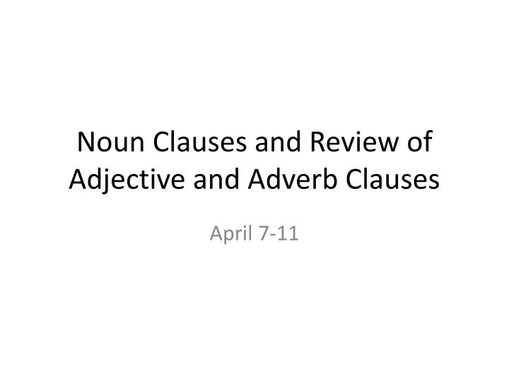 noun clauses and review of adjective and adverb clauses n.