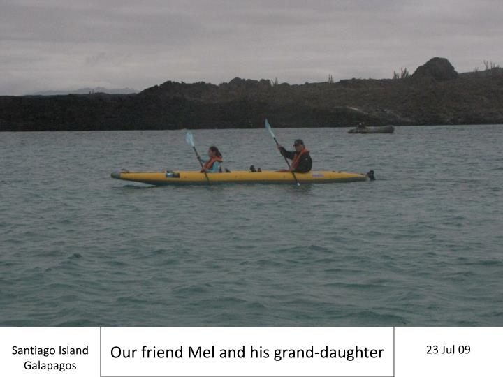 Our friend Mel and his grand-daughter