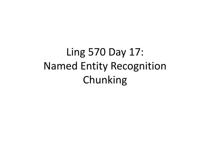 ling 570 day 17 named entity recognition chunking n.