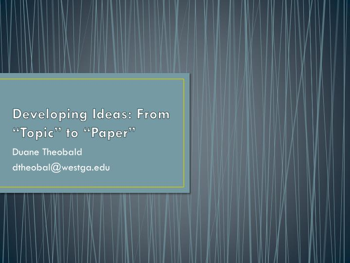 developing ideas from topic to paper n.
