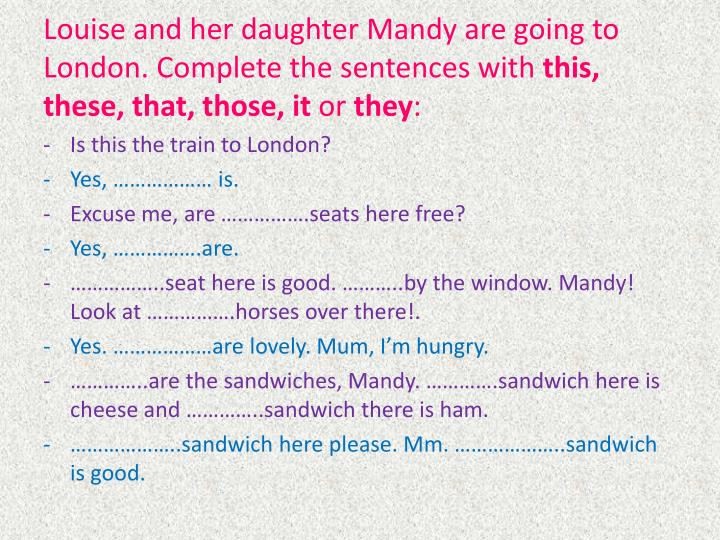 Louise and her daughter Mandy are going to London. Complete the sentences with