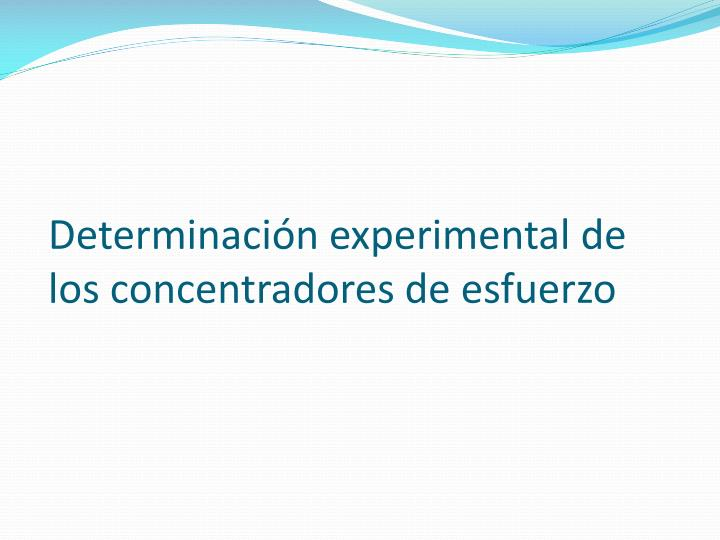 Determinación experimental de los concentradores de esfuerzo