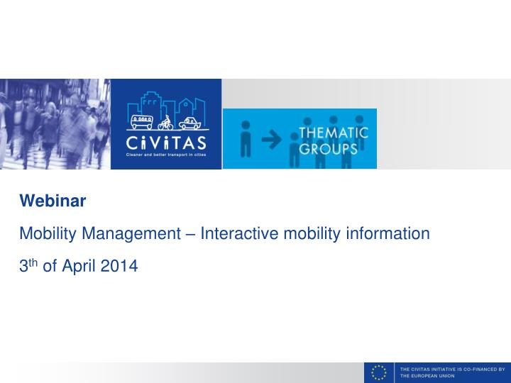 Webinar mobility management interactive mobility information 3 th of april 2014