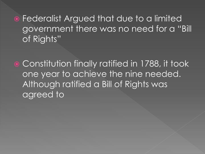 "Federalist Argued that due to a limited government there was no need for a ""Bill of Rights"""