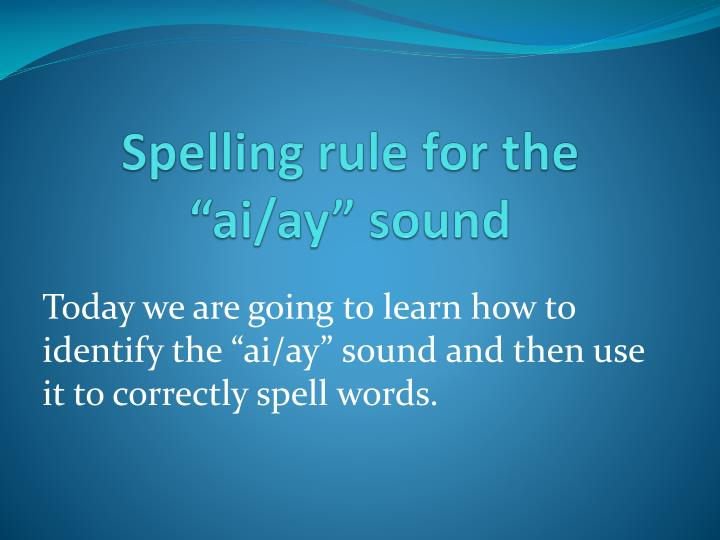 spelling rule for the ai ay sound n.