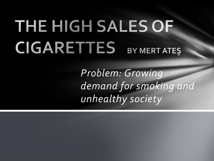 the high sales of cigarettes by mert ate n.