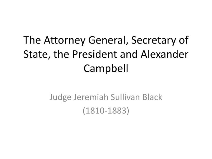 the attorney general secretary of state the president and alexander campbell n.