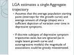 lga estimates a single aggregate trajectory