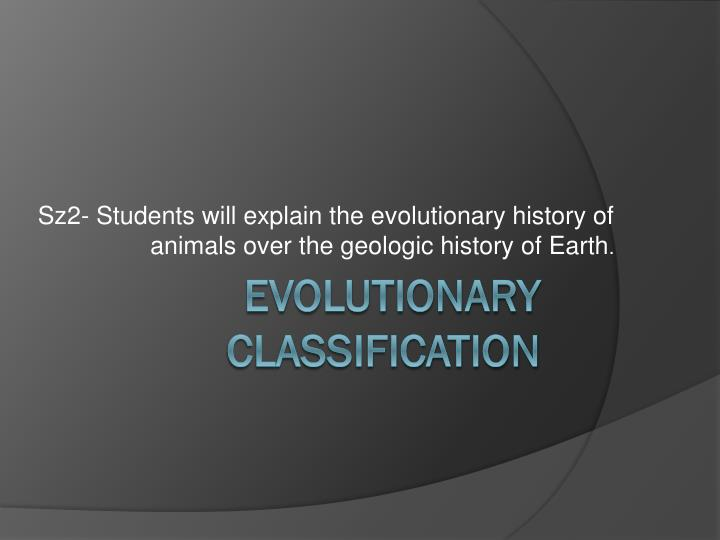 sz2 students will explain the evolutionary history of animals over the geologic history of earth n.
