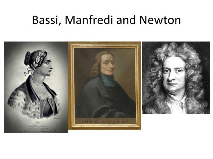 Bassi manfredi and newton